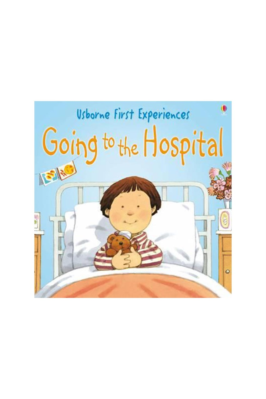 The Usborne First Exp Going to the Hospital